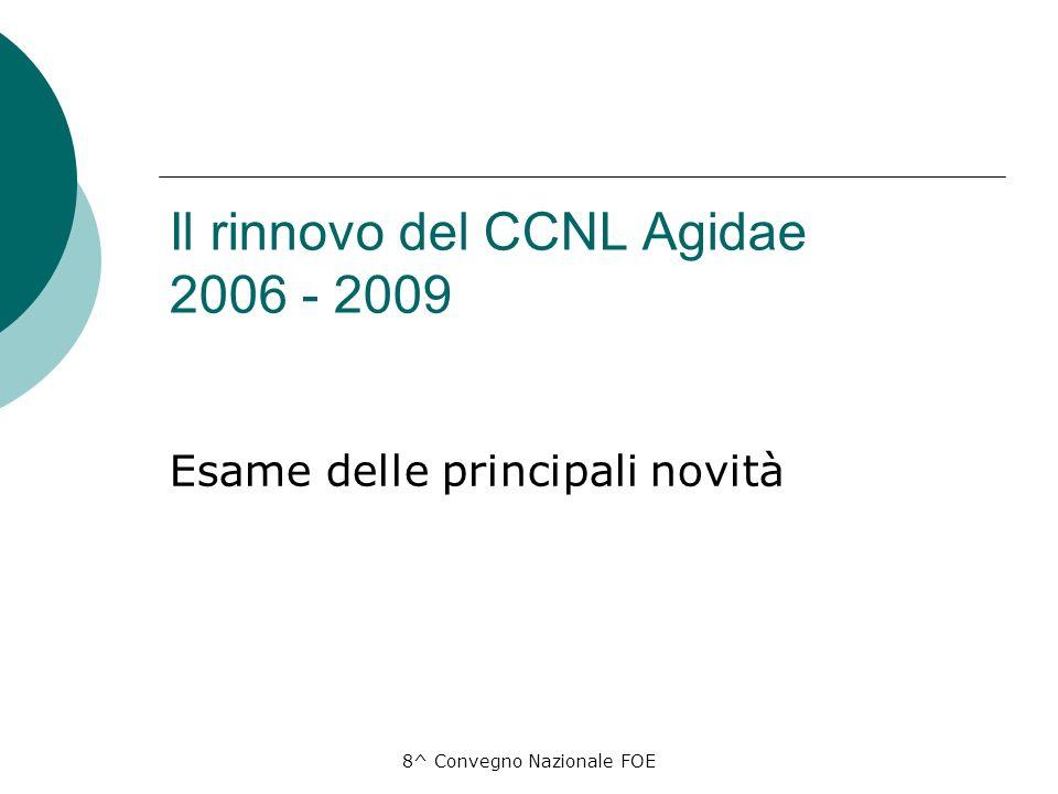 8^ Convegno Nazionale FOE Il rinnovo del CCNL Agidae 2006 - 2009 Esame delle principali novità