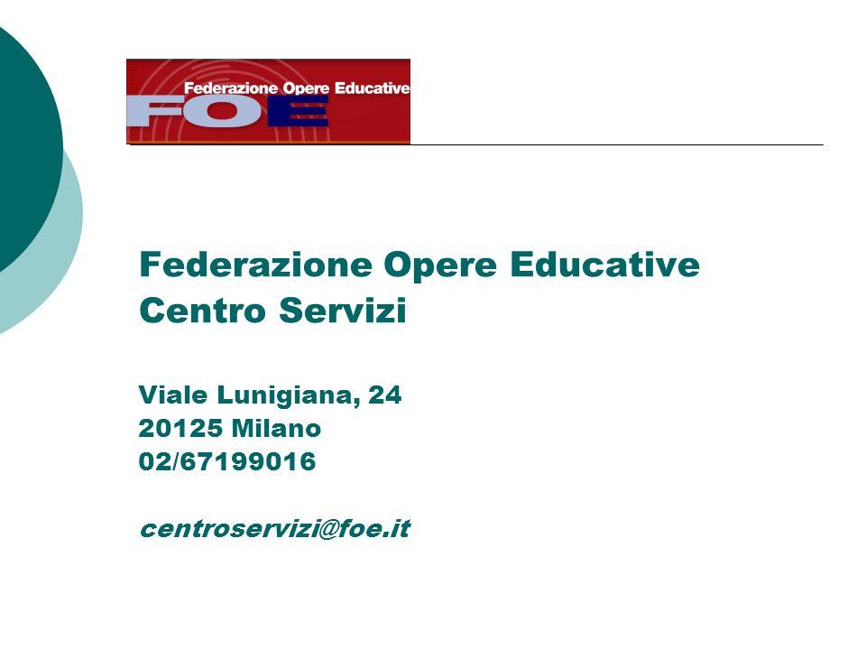 Federazione Opere Educative Centro Servizi Viale Lunigiana, 24 20125 Milano 02/67199016 centroservizi@foe.it