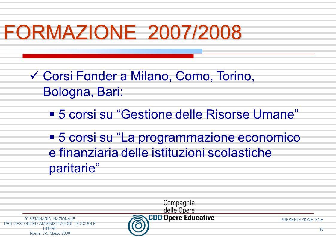 9° SEMINARIO NAZIONALE PER GESTORI ED AMMINISTRATORI DI SCUOLE LIBERE Roma, 7-9 Marzo 2008 PRESENTAZIONE FOE 10 FORMAZIONE 2007/2008 Corsi Fonder a Mi