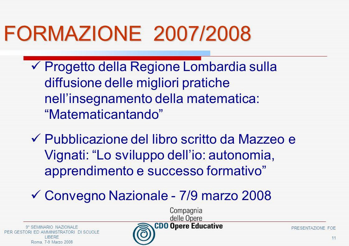 9° SEMINARIO NAZIONALE PER GESTORI ED AMMINISTRATORI DI SCUOLE LIBERE Roma, 7-9 Marzo 2008 PRESENTAZIONE FOE 11 FORMAZIONE 2007/2008 Progetto della Re