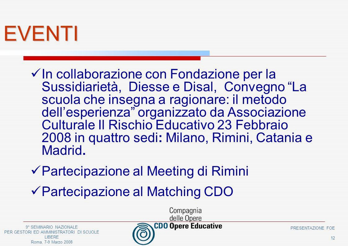 9° SEMINARIO NAZIONALE PER GESTORI ED AMMINISTRATORI DI SCUOLE LIBERE Roma, 7-9 Marzo 2008 PRESENTAZIONE FOE 12 EVENTI In collaborazione con Fondazion