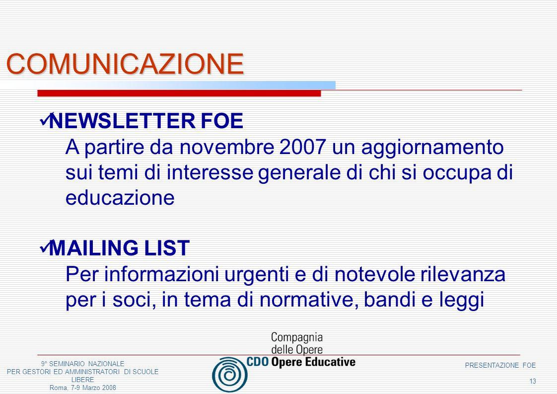 9° SEMINARIO NAZIONALE PER GESTORI ED AMMINISTRATORI DI SCUOLE LIBERE Roma, 7-9 Marzo 2008 PRESENTAZIONE FOE 13 COMUNICAZIONE NEWSLETTER FOE A partire