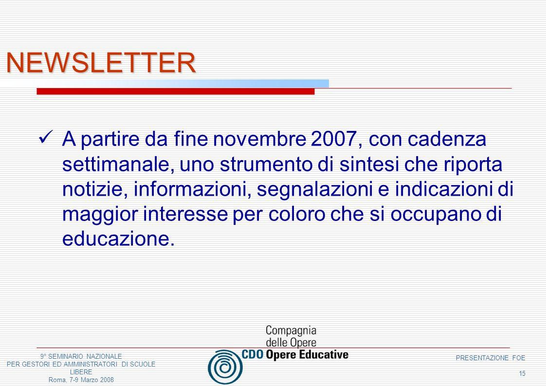 9° SEMINARIO NAZIONALE PER GESTORI ED AMMINISTRATORI DI SCUOLE LIBERE Roma, 7-9 Marzo 2008 PRESENTAZIONE FOE 15 NEWSLETTER A partire da fine novembre