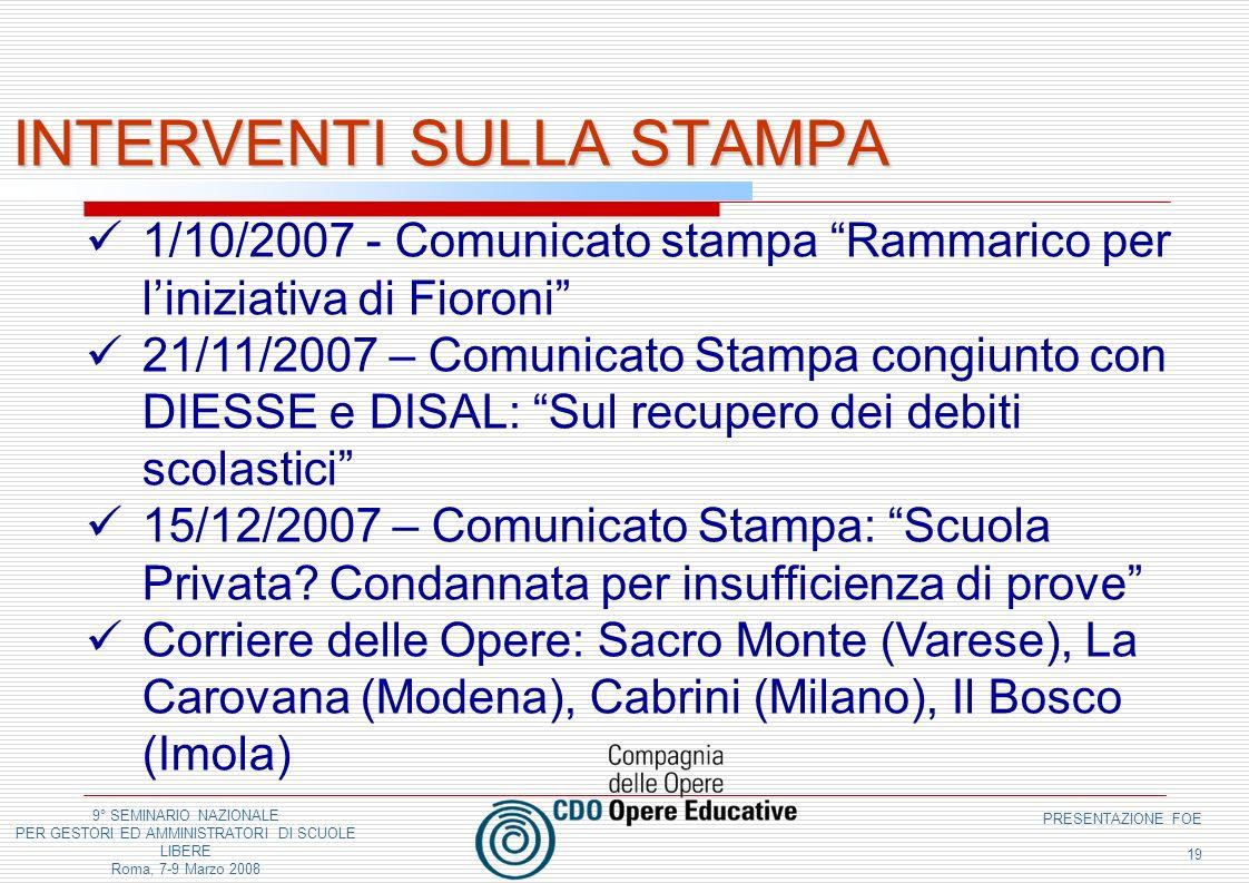 9° SEMINARIO NAZIONALE PER GESTORI ED AMMINISTRATORI DI SCUOLE LIBERE Roma, 7-9 Marzo 2008 PRESENTAZIONE FOE 19 INTERVENTI SULLA STAMPA 1/10/2007 - Co