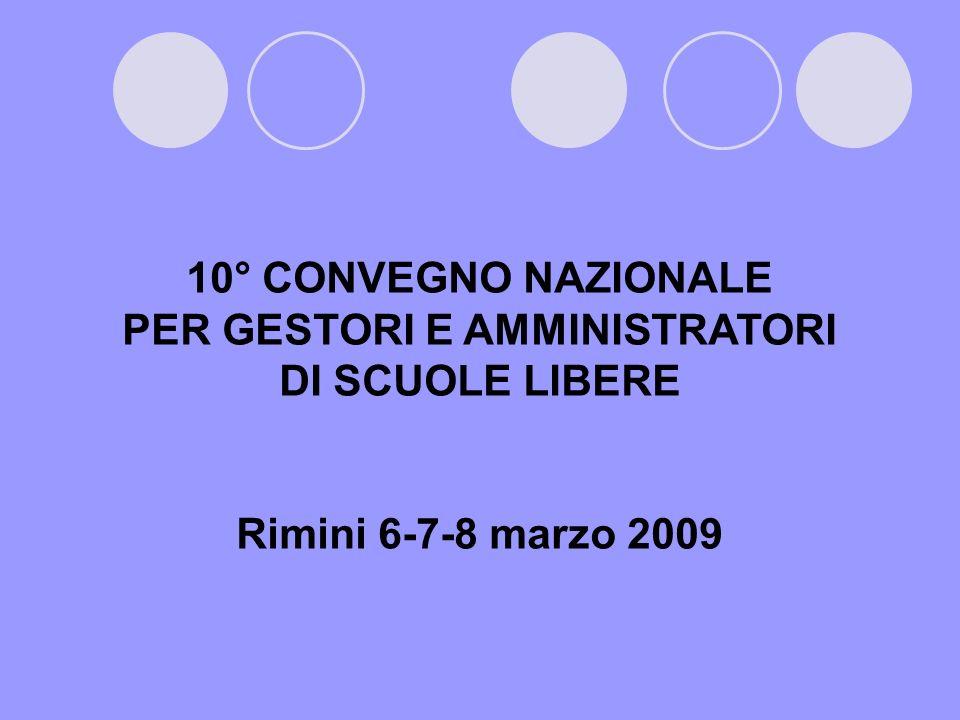 10° CONVEGNO NAZIONALE PER GESTORI E AMMINISTRATORI DI SCUOLE LIBERE Rimini 6-7-8 marzo 2009