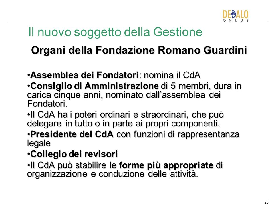 20 Il nuovo soggetto della Gestione Organi della Fondazione Romano Guardini Assemblea dei Fondatori: nomina il CdAAssemblea dei Fondatori: nomina il C
