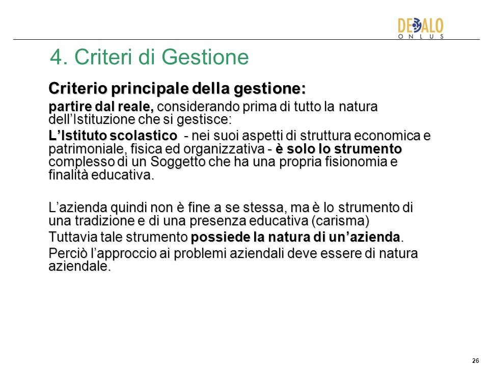 26 4. Criteri di Gestione Criterio principale della gestione: partire dal reale, considerando prima di tutto la natura dellIstituzione che si gestisce