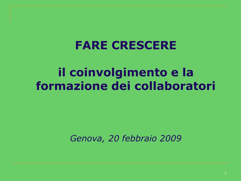 1 FARE CRESCERE il coinvolgimento e la formazione dei collaboratori Genova, 20 febbraio 2009
