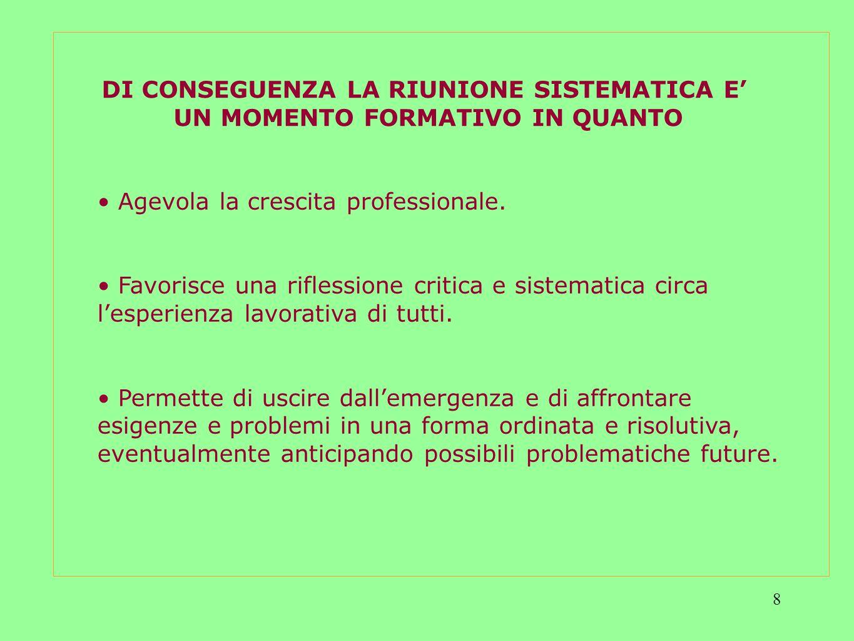 8 DI CONSEGUENZA LA RIUNIONE SISTEMATICA E UN MOMENTO FORMATIVO IN QUANTO Agevola la crescita professionale.