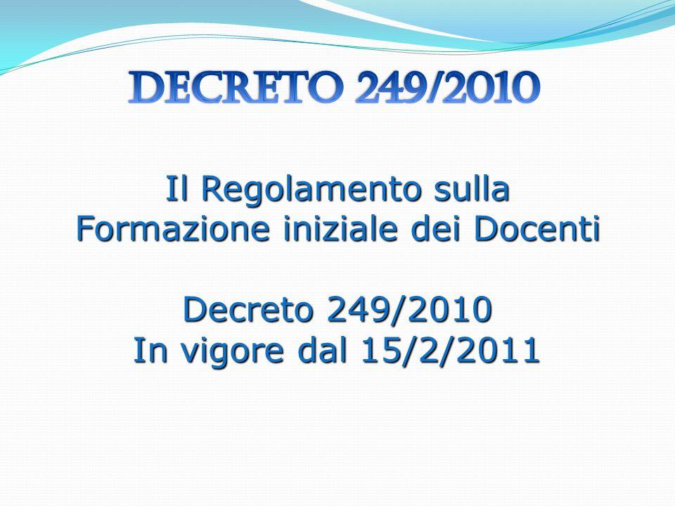 Il Regolamento sulla Formazione iniziale dei Docenti Decreto 249/2010 In vigore dal 15/2/2011