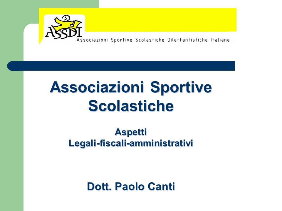 Associazioni Sportive Scolastiche AspettiLegali-fiscali-amministrativi Dott. Paolo Canti