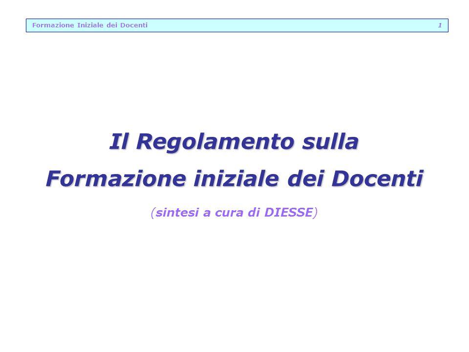 Formazione Iniziale dei Docenti 1 Il Regolamento sulla Formazione iniziale dei Docenti (sintesi a cura di DIESSE)