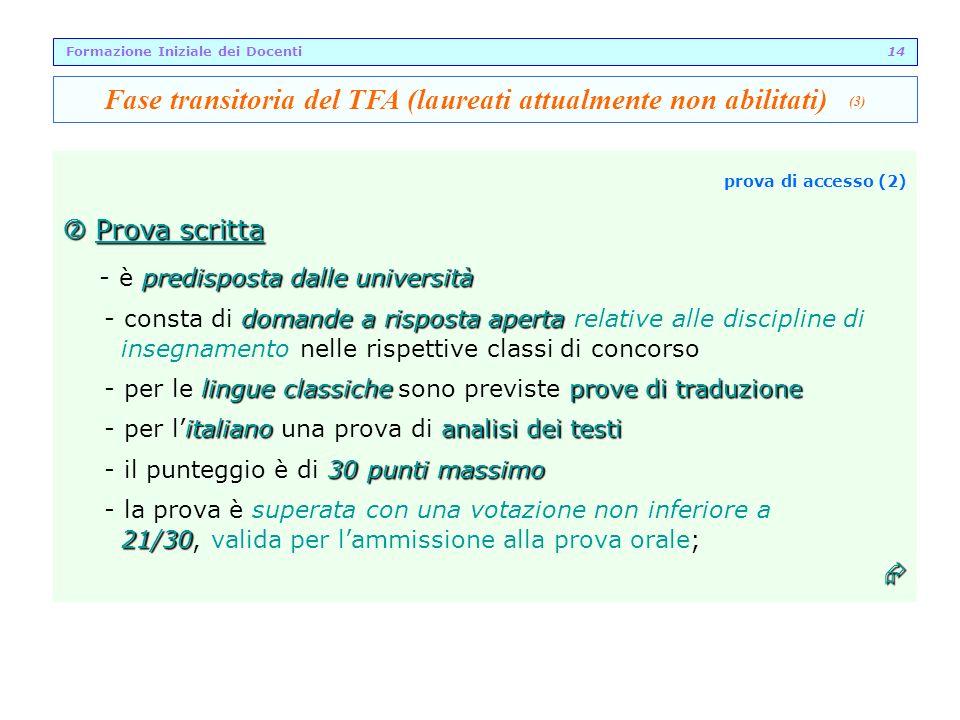 prova di accesso (2) Prova scritta Prova scritta predisposta dalle università - è predisposta dalle università domande a risposta aperta - consta di d