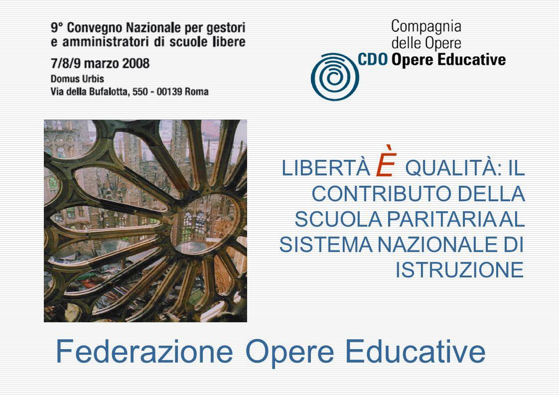 Federazione Opere Educative LIBERTÀ QUALITÀ: IL CONTRIBUTO DELLA SCUOLA PARITARIA AL SISTEMA NAZIONALE DI ISTRUZIONE È