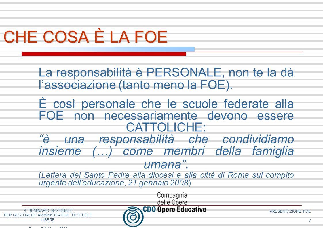 9° SEMINARIO NAZIONALE PER GESTORI ED AMMINISTRATORI DI SCUOLE LIBERE Roma, 7-9 Marzo 2008 PRESENTAZIONE FOE 7 CHE COSA È LA FOE La responsabilità è PERSONALE, non te la dà lassociazione (tanto meno la FOE).