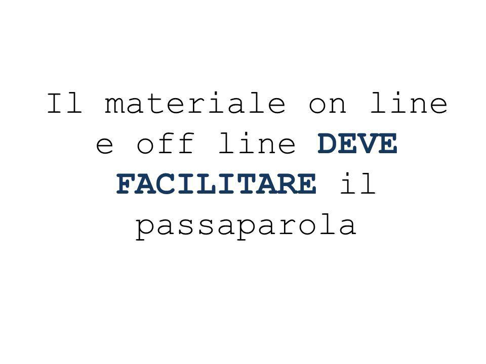Il materiale on line e off line DEVE FACILITARE il passaparola