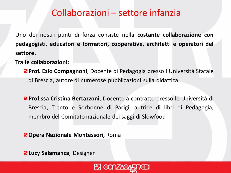 Collaborazioni – settore infanzia Uno dei nostri punti di forza consiste nella costante collaborazione con pedagogisti, educatori e formatori, coopera