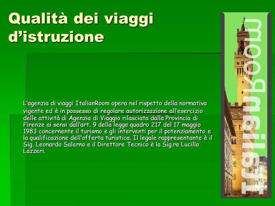 Qualità dei viaggi distruzione Lagenzia di viaggi ItalianRoom opera nel rispetto della normativa vigente ed è in possesso di regolare autorizzazione allesercizio delle attività di Agenzia di Viaggio rilasciata dalla Provincia di Firenze ai sensi dallart.