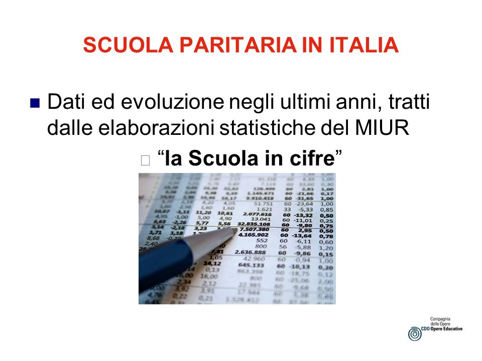 SCUOLA PARITARIA IN ITALIA Dati ed evoluzione negli ultimi anni, tratti dalle elaborazioni statistiche del MIUR la Scuola in cifre