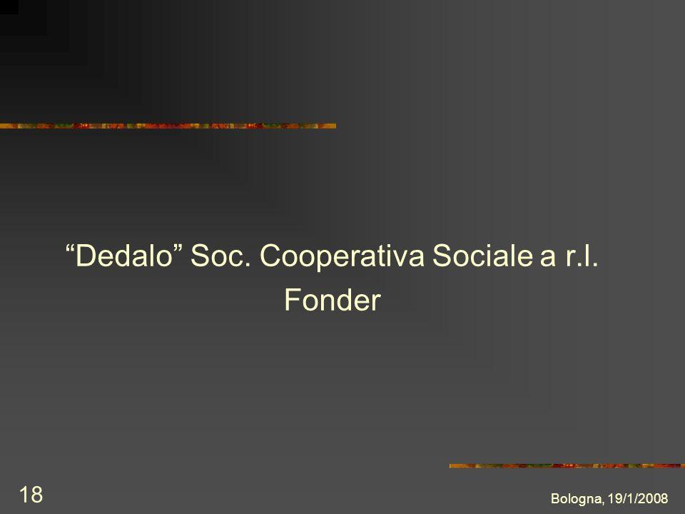 Bologna, 19/1/2008 18 Dedalo Soc. Cooperativa Sociale a r.l. Fonder