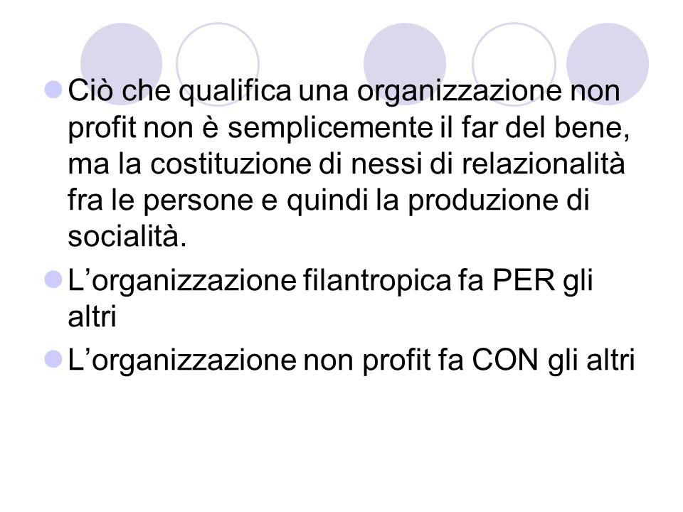 Ciò che qualifica una organizzazione non profit non è semplicemente il far del bene, ma la costituzione di nessi di relazionalità fra le persone e quindi la produzione di socialità.