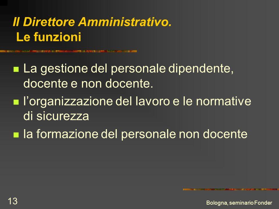 Bologna, seminario Fonder 13 Il Direttore Amministrativo. Le funzioni La gestione del personale dipendente, docente e non docente. lorganizzazione del