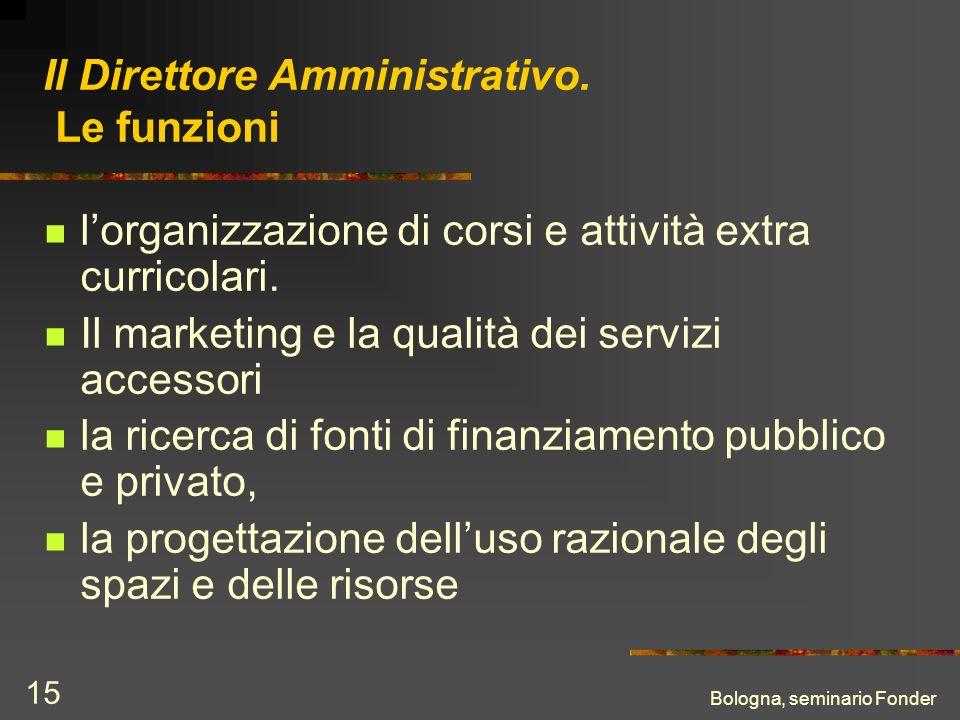 Bologna, seminario Fonder 15 Il Direttore Amministrativo. Le funzioni lorganizzazione di corsi e attività extra curricolari. Il marketing e la qualità