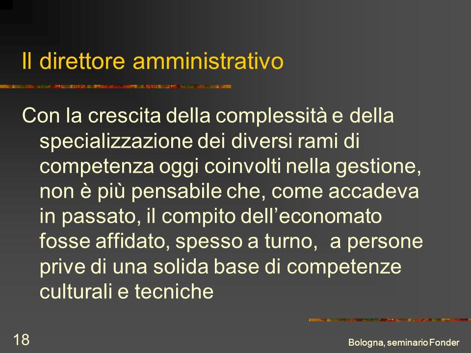 Bologna, seminario Fonder 18 Il direttore amministrativo Con la crescita della complessità e della specializzazione dei diversi rami di competenza ogg