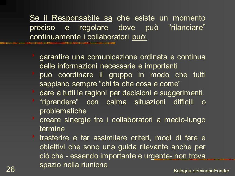 Bologna, seminario Fonder 26 Se il Responsabile sa che esiste un momento preciso e regolare dove può rilanciare continuamente i collaboratori può: gar