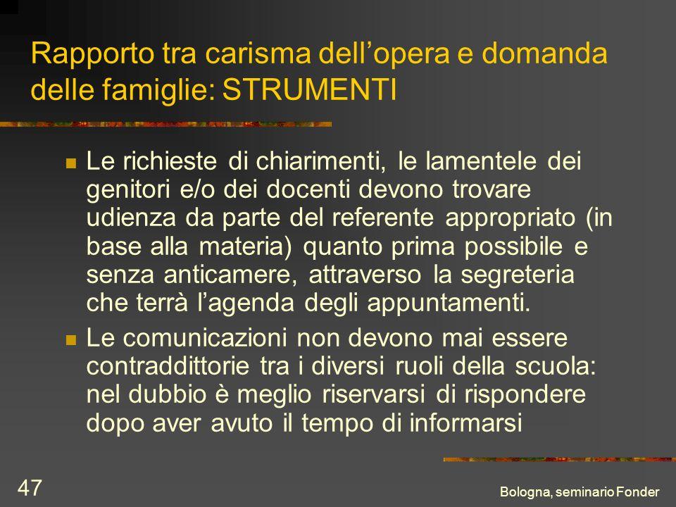 Bologna, seminario Fonder 47 Rapporto tra carisma dellopera e domanda delle famiglie: STRUMENTI Le richieste di chiarimenti, le lamentele dei genitori