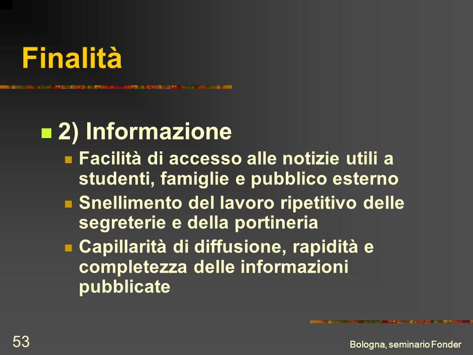 Bologna, seminario Fonder 53 Finalità 2) Informazione Facilità di accesso alle notizie utili a studenti, famiglie e pubblico esterno Snellimento del l