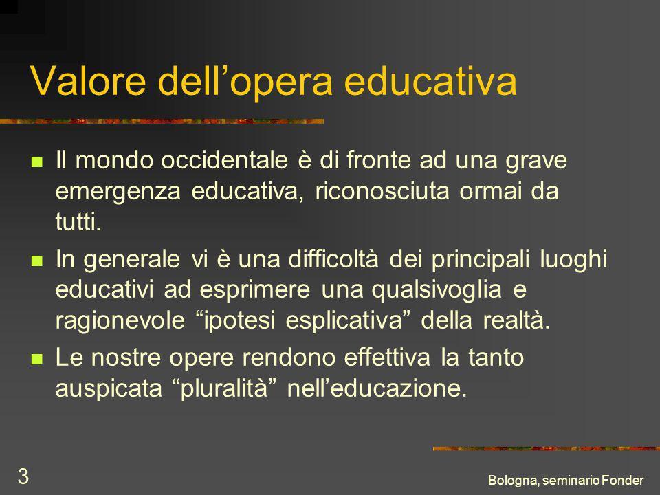 Bologna, seminario Fonder 3 Valore dellopera educativa Il mondo occidentale è di fronte ad una grave emergenza educativa, riconosciuta ormai da tutti.
