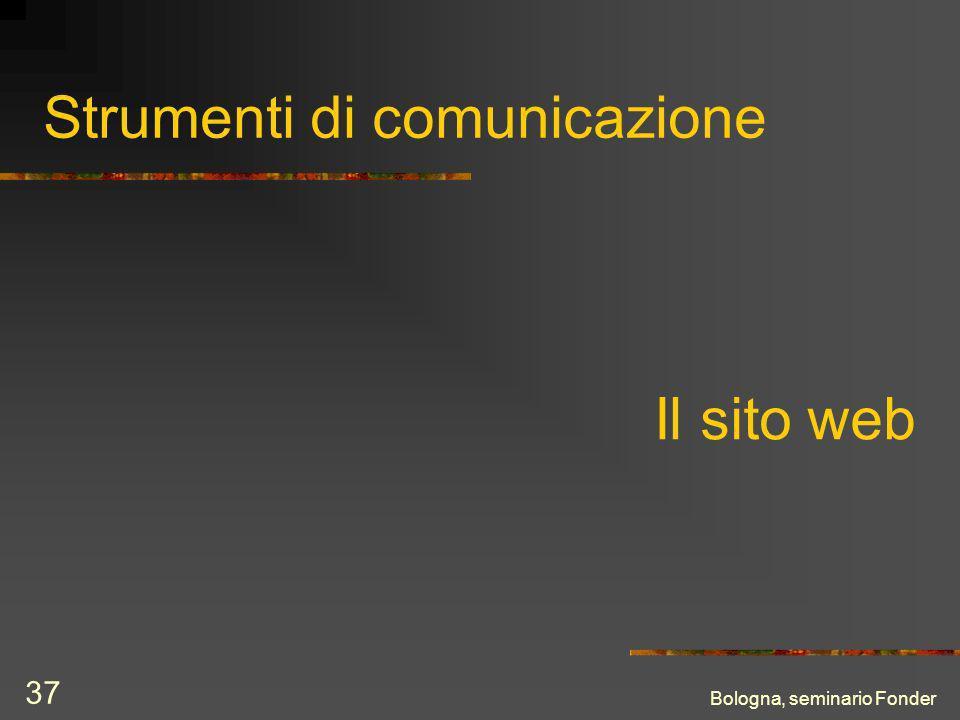 Bologna, seminario Fonder 37 Strumenti di comunicazione Il sito web