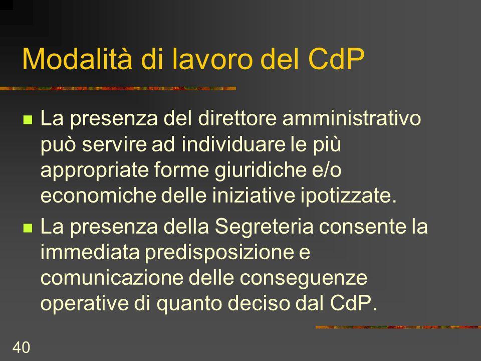 40 Modalità di lavoro del CdP La presenza del direttore amministrativo può servire ad individuare le più appropriate forme giuridiche e/o economiche delle iniziative ipotizzate.