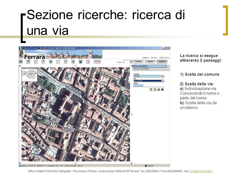 Sezione ricerche: ricerca di una via Ufficio Sistemi Informativi Geografici - Provincia di Ferrara - Corso Isonzo 105/a 44100 Ferrara Tel. 0532/299411