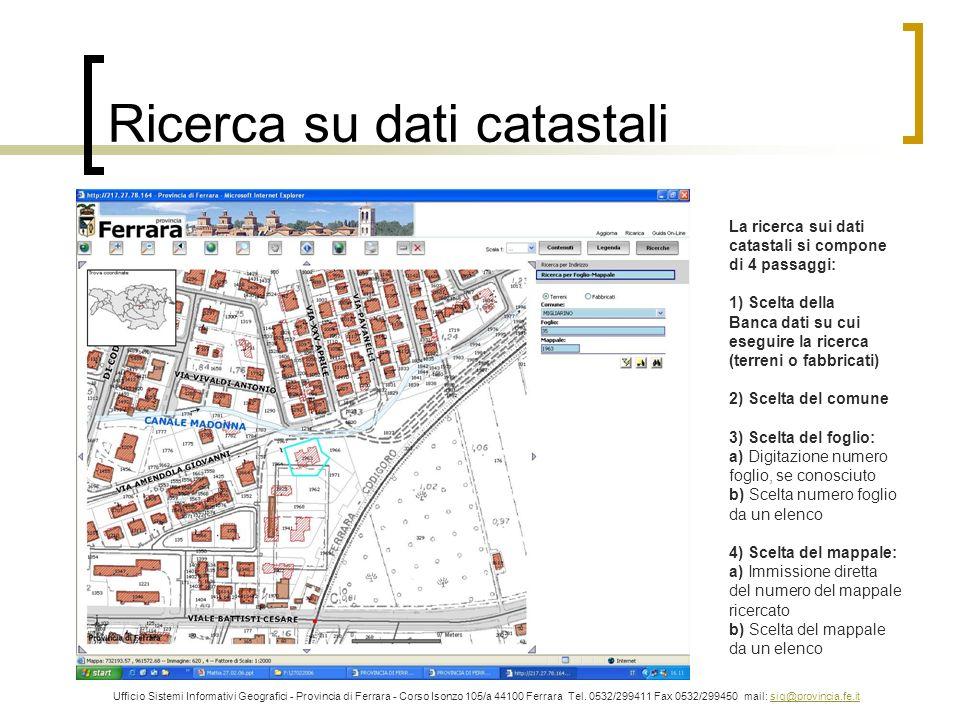 Ricerca su dati catastali Ufficio Sistemi Informativi Geografici - Provincia di Ferrara - Corso Isonzo 105/a 44100 Ferrara Tel. 0532/299411 Fax 0532/2