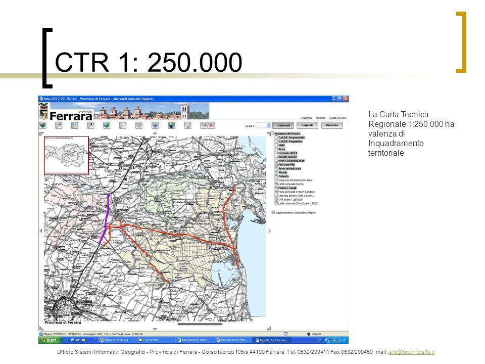 CTR 1: 250.000 Ufficio Sistemi Informativi Geografici - Provincia di Ferrara - Corso Isonzo 105/a 44100 Ferrara Tel. 0532/299411 Fax 0532/299450 mail: