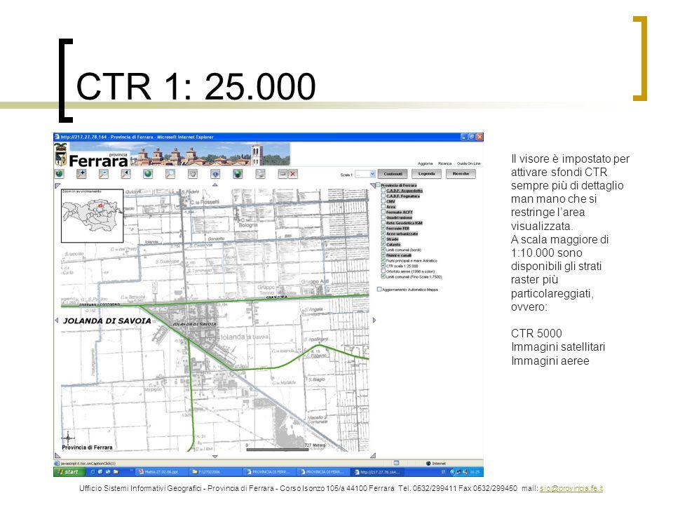 CTR 1: 25.000 Ufficio Sistemi Informativi Geografici - Provincia di Ferrara - Corso Isonzo 105/a 44100 Ferrara Tel. 0532/299411 Fax 0532/299450 mail: