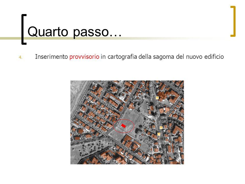 Quarto passo… 4. Inserimento provvisorio in cartografia della sagoma del nuovo edificio
