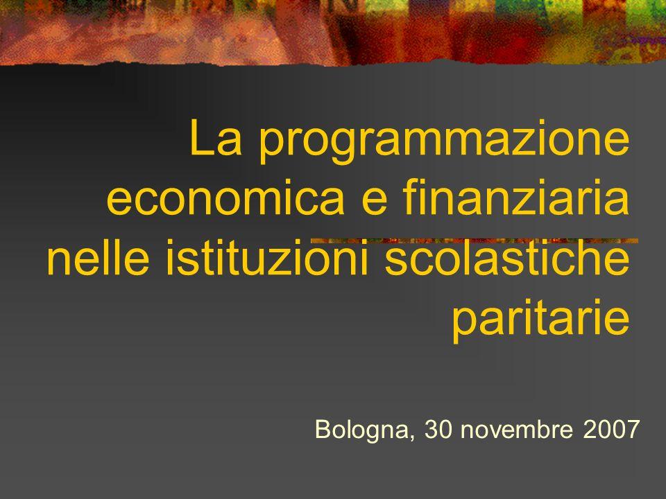 La programmazione economica e finanziaria nelle istituzioni scolastiche paritarie Bologna, 30 novembre 2007
