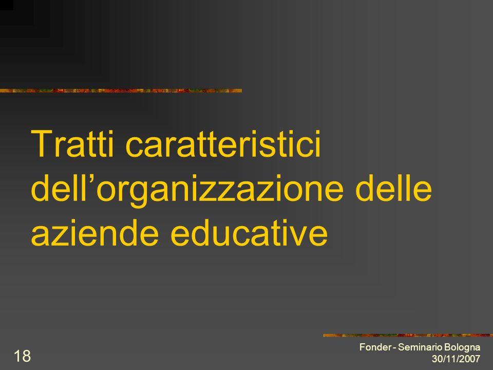 Fonder - Seminario Bologna 30/11/2007 18 Tratti caratteristici dellorganizzazione delle aziende educative