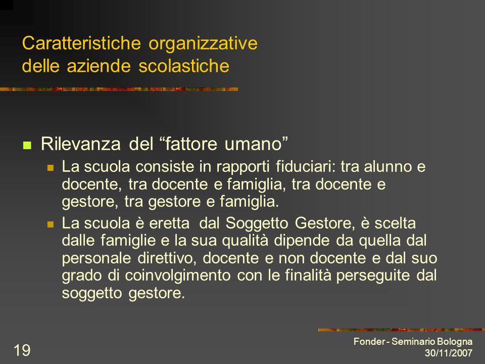 Fonder - Seminario Bologna 30/11/2007 19 Caratteristiche organizzative delle aziende scolastiche Rilevanza del fattore umano La scuola consiste in rap