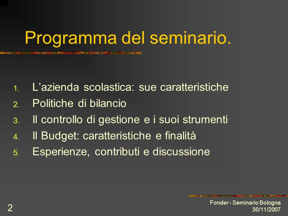 Fonder - Seminario Bologna 30/11/2007 2 Programma del seminario. 1. Lazienda scolastica: sue caratteristiche 2. Politiche di bilancio 3. Il controllo