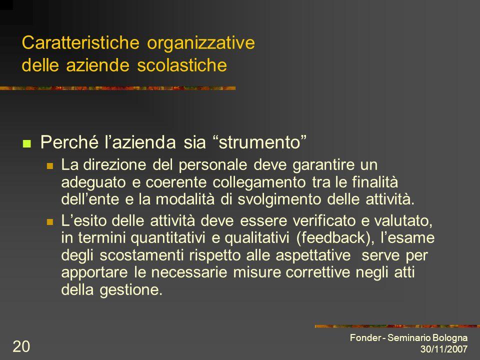 Fonder - Seminario Bologna 30/11/2007 20 Caratteristiche organizzative delle aziende scolastiche Perché lazienda sia strumento La direzione del person