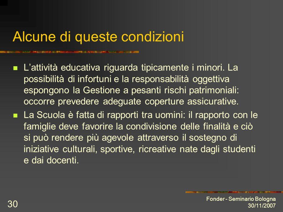 Fonder - Seminario Bologna 30/11/2007 30 Alcune di queste condizioni Lattività educativa riguarda tipicamente i minori. La possibilità di infortuni e