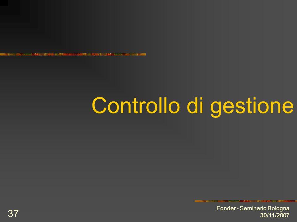 Fonder - Seminario Bologna 30/11/2007 37 Controllo di gestione