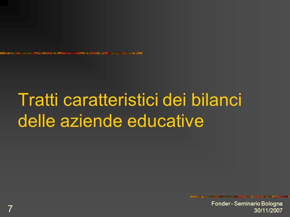 Fonder - Seminario Bologna 30/11/2007 7 Tratti caratteristici dei bilanci delle aziende educative
