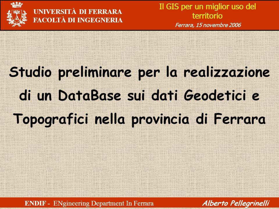 UNIVERSITÀ DI FERRARA FACOLTÀ DI INGEGNERIA Studio preliminare per la realizzazione di un DataBase sui dati Geodetici e Topografici nella provincia di