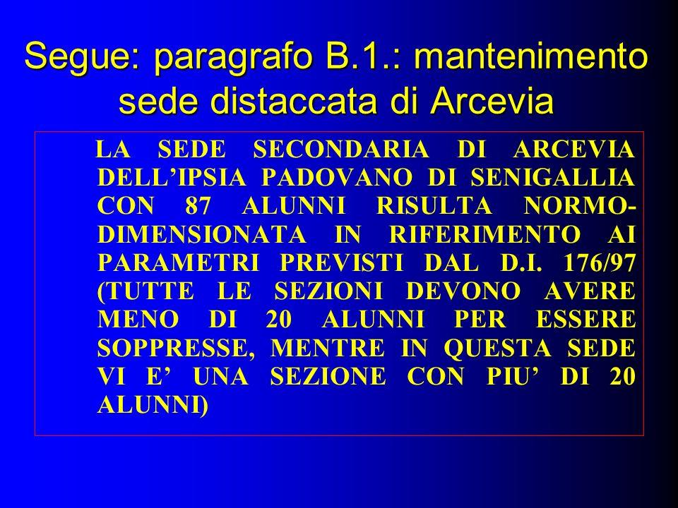 Segue: paragrafo B.1.: mantenimento sede distaccata di Arcevia LA SEDE SECONDARIA DI ARCEVIA DELLIPSIA PADOVANO DI SENIGALLIA CON 87 ALUNNI RISULTA NORMO- DIMENSIONATA IN RIFERIMENTO AI PARAMETRI PREVISTI DAL D.I.