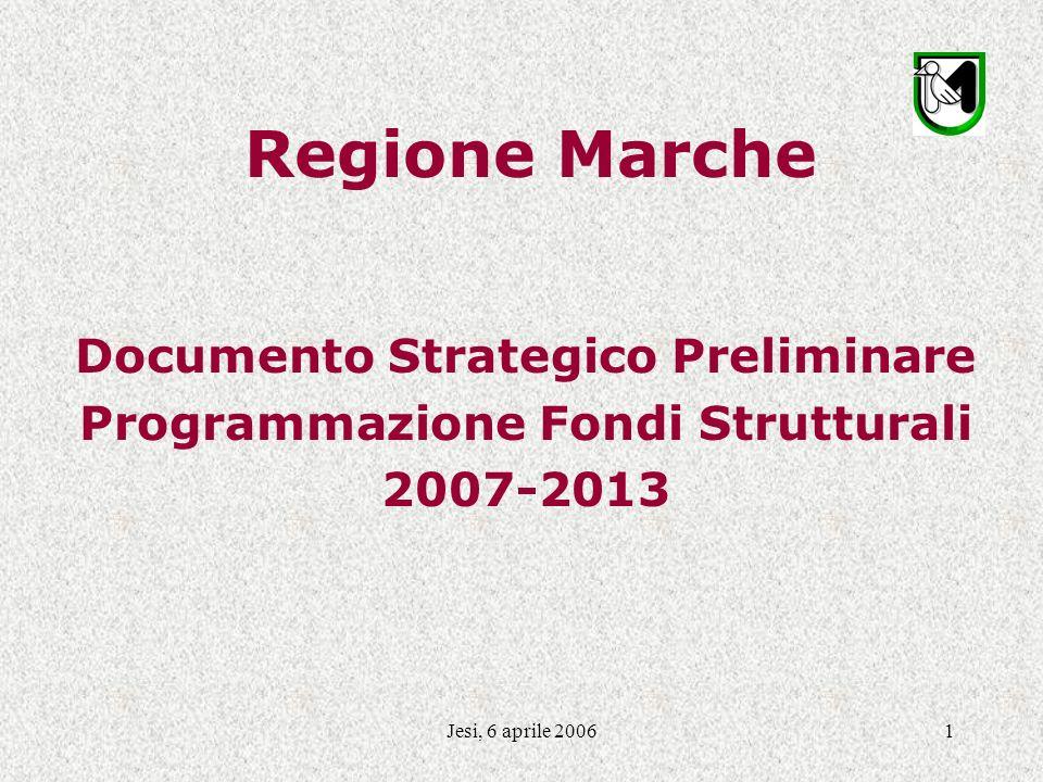 Jesi, 6 aprile 20061 Regione Marche Documento Strategico Preliminare Programmazione Fondi Strutturali 2007-2013